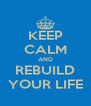 KEEP CALM AND REBUILD YOUR LIFE - Personalised Poster A4 size