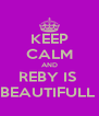 KEEP CALM AND REBY IS  BEAUTIFULL  - Personalised Poster A4 size