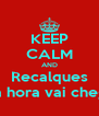 KEEP CALM AND Recalques Sua hora vai chegar - Personalised Poster A4 size