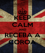 KEEP CALM AND RECEBA A COROA - Personalised Poster A4 size