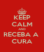 KEEP CALM AND RECEBA A  CURA - Personalised Poster A4 size