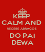 KEEP  CALM AND  RECEBE ABRAÇOS  DO PAI DEWA - Personalised Poster A4 size