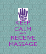 KEEP CALM AND RECEIVE MASSAGE - Personalised Poster A4 size