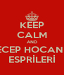KEEP CALM AND RECEP HOCANIN ESPRİLERİ - Personalised Poster A4 size