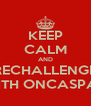 KEEP CALM AND RECHALLENGE WITH ONCASPAR - Personalised Poster A4 size