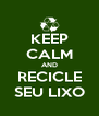 KEEP CALM AND RECICLE SEU LIXO - Personalised Poster A4 size