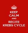 KEEP CALM AND RECITE KREBS CYCLE - Personalised Poster A4 size