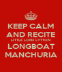 KEEP CALM AND RECITE LITTLE LORD LYTTON LONGBOAT MANCHURIA - Personalised Poster A4 size