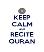 KEEP CALM and RECITE QURAN - Personalised Poster A4 size