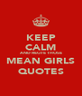 KEEP CALM AND RECITE THOSE MEAN GIRLS QUOTES - Personalised Poster A4 size