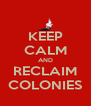 KEEP CALM AND RECLAIM COLONIES - Personalised Poster A4 size