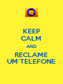 KEEP CALM AND RECLAME UM TELEFONE - Personalised Poster A4 size
