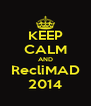 KEEP CALM AND RecliMAD 2014 - Personalised Poster A4 size