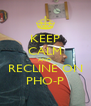 KEEP CALM AND RECLINE ON PHO-P - Personalised Poster A4 size