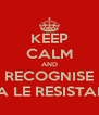 KEEP CALM AND RECOGNISE VIVA LE RESISTANCE - Personalised Poster A4 size