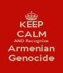 KEEP CALM AND Recognize Armenian  Genocide  - Personalised Poster A4 size