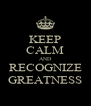 KEEP CALM AND RECOGNIZE GREATNESS - Personalised Poster A4 size