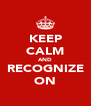 KEEP CALM AND RECOGNIZE ON - Personalised Poster A4 size