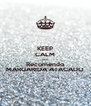 KEEP CALM AND Recomendo MARGARIDA ATACADO - Personalised Poster A4 size