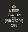 KEEP CALM AND [RECON] ON - Personalised Poster A4 size