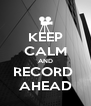 KEEP CALM AND RECORD  AHEAD - Personalised Poster A4 size