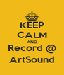 KEEP CALM AND Record @ ArtSound - Personalised Poster A4 size