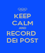 KEEP CALM AND RECORD  DEI POST - Personalised Poster A4 size