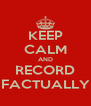 KEEP CALM AND RECORD FACTUALLY - Personalised Poster A4 size