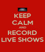 KEEP CALM AND RECORD LIVE SHOWS - Personalised Poster A4 size
