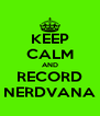 KEEP CALM AND RECORD NERDVANA - Personalised Poster A4 size