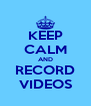 KEEP CALM AND RECORD VIDEOS - Personalised Poster A4 size