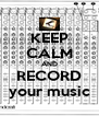 KEEP CALM AND RECORD your music - Personalised Poster A4 size