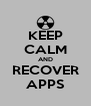 KEEP CALM AND RECOVER APPS - Personalised Poster A4 size