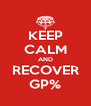 KEEP CALM AND RECOVER GP% - Personalised Poster A4 size