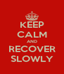 KEEP CALM AND RECOVER SLOWLY - Personalised Poster A4 size