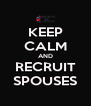 KEEP CALM AND RECRUIT SPOUSES - Personalised Poster A4 size