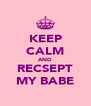 KEEP CALM AND RECSEPT MY BABE - Personalised Poster A4 size