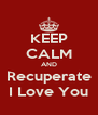 KEEP CALM AND Recuperate I Love You - Personalised Poster A4 size