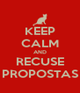 KEEP CALM AND RECUSE PROPOSTAS - Personalised Poster A4 size