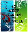KEEP CALM AND RECYCLE!  - Personalised Poster A4 size