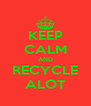 KEEP CALM AND RECYCLE ALOT - Personalised Poster A4 size