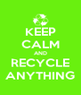 KEEP CALM AND RECYCLE ANYTHING - Personalised Poster A4 size
