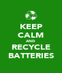 KEEP CALM AND RECYCLE BATTERIES - Personalised Poster A4 size