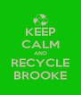 KEEP CALM AND RECYCLE BROOKE - Personalised Poster A4 size