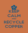 KEEP CALM AND RECYCLE COPPER - Personalised Poster A4 size