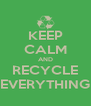 KEEP CALM AND RECYCLE EVERYTHING - Personalised Poster A4 size