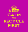 KEEP CALM AND RECYCLE FIRST - Personalised Poster A4 size