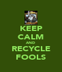 KEEP CALM AND RECYCLE FOOLS - Personalised Poster A4 size