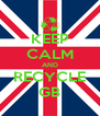KEEP CALM AND RECYCLE GB - Personalised Poster A4 size