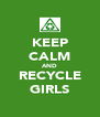 KEEP CALM AND RECYCLE GIRLS - Personalised Poster A4 size